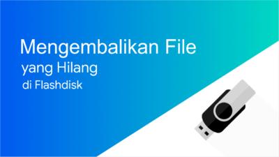 Cara Mengembalikan File Flashdisk yang Hilang Karena Virus (100% Work)