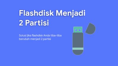 Cara Menghapus Partisi Flashdisk yang Berubah Menjadi dua Partisi