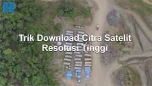 cara download citra satelit resolusi tinggi gratis