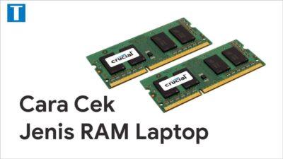 Cara Cek Tipe RAM Laptop Tanpa Harus Bongkar