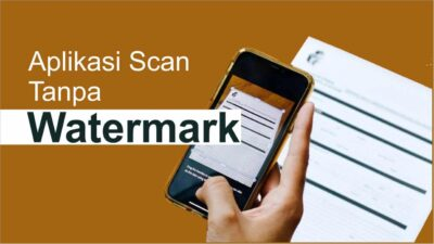 Daftar Aplikasi Scanner Tanpa Watermark Terbaik (Gratis)
