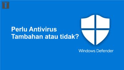 Apakah Windows 10 Perlu Antivirus Tambahan?