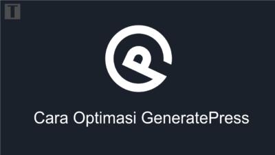 Cara Optimasi Generatepress agar Loading Blog Lebih Cepat